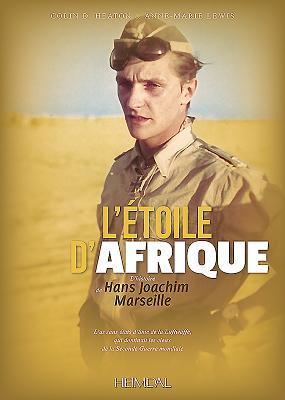 L'Etoile D'afrique: L'Histoire De Hans Joachim Marseille - Heaton, Colin D.