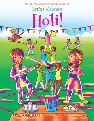 Let's Celebrate Holi! (Maya & Neel's India Adventure Series, Book 3) - Chakraborty, Ajanta, and Kumar, Vivek, and Diller, Janelle (Editor)