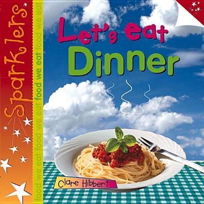 Let's Eat Dinner: Sparklers - Food We Eat - Hibbert, Clare