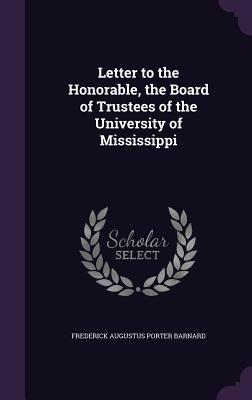 Letter to the Honorable, the Board of Trustees of the University of Mississippi - Barnard, Frederick Augustus Porter