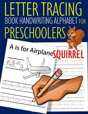 Letter Tracing Book Handwriting Alphabet for Preschoolers Squirrel: Letter Tracing Book Practice for Kids Ages 3+ Alphabet Writing Practice Handwriting Workbook Kindergarten toddler - Dewald, John J