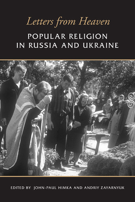 Letters from Heaven: Popular Religion in Russia and Ukraine - Himka, John-Paul (Editor), and Zayarnyuk, Andriy (Editor)