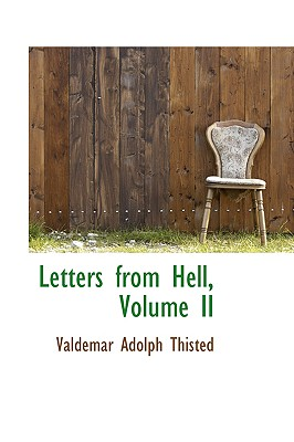 Letters from Hell, Volume II - Thisted, Valdemar Adolph