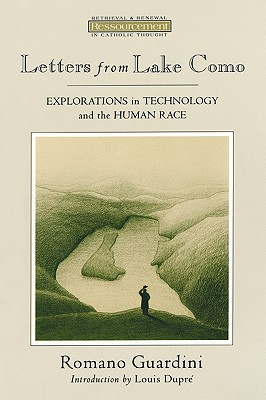 Letters from Lake Como: Explorations in Thechnology and the Human Race - Guardini, Romano, and Bromiley, Geoffrey W, Ph.D., D.Litt. (Translated by), and Dirks, Walter (Designer)