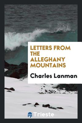 Letters from the Alleghany Mountains - Lanman, Charles