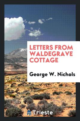 Letters from Waldegrave Cottage - Nichols, George W