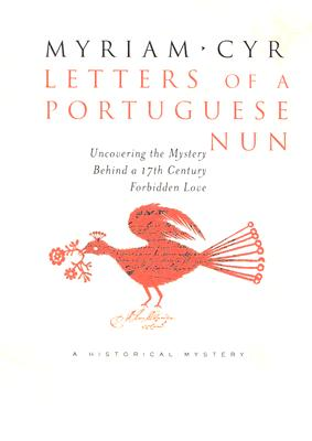 Letters of a Portuguese Nun: Uncovering the Mystery Behind a Seventeenth-Century Forbidden Love - Cyr, Myriam