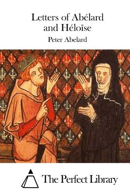 Letters of Abelard and Heloise - Abelard, Peter, and The Perfect Library (Editor)