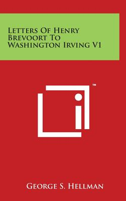 Letters of Henry Brevoort to Washington Irving V1 - Hellman, George S
