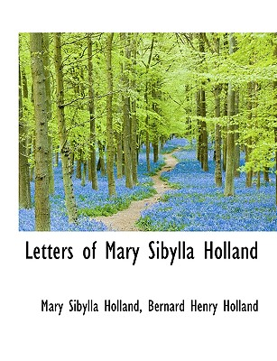 Letters of Mary Sibylla Holland - Holland, Mary Sibylla, and Holland, Bernard Henry