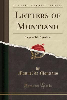 Letters of Montiano: Siege of St. Agustine (Classic Reprint) - Montiano, Manuel De