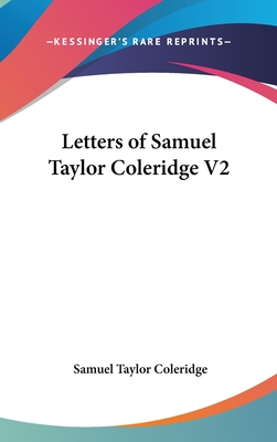 Letters of Samuel Taylor Coleridge V2 - Coleridge, Samuel Taylor