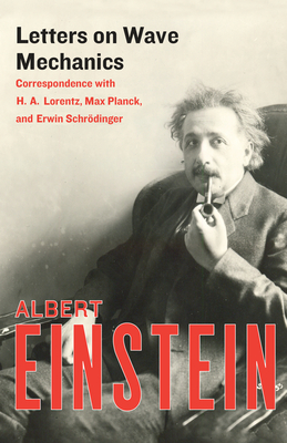 Letters on Wave Mechanics: Correspondence with H. A. Lorentz, Max Planck, and Erwin Schrödinger - Einstein, Albert, and Przibram, K (Foreword by), and Klein, Martin J (Introduction by)