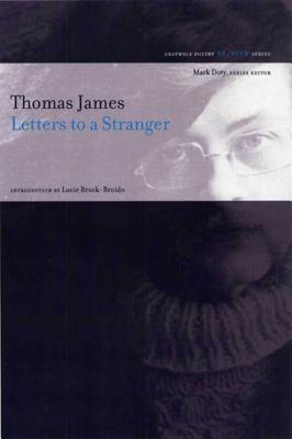 Letters to a Stranger: Poems - James, Thomas, and Brock-Broido, Lucie (Introduction by)