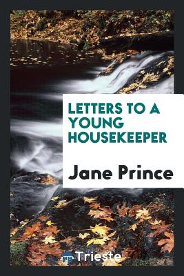 Letters to a Young Housekeeper - Prince, Jane