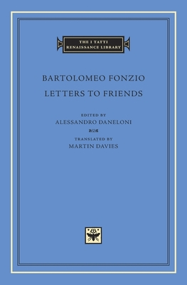 Letters to Friends - Fonzio, Bartolomeo, and Daneloni, Alessandro (Editor), and Davies, Martin (Translated by)
