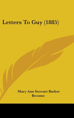 Letters to Guy (1885) - Broome, Mary Ann Stewart Barker