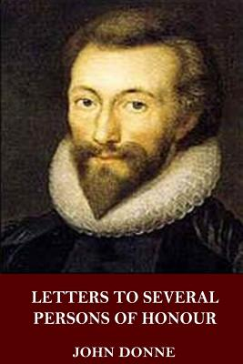 Letters to Several Persons of Honour - Donne, John