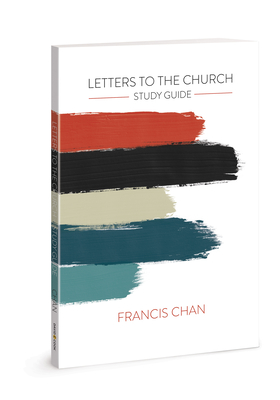 Letters to the Church: Study Guide - Chan, Francis