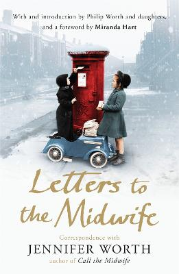 Letters to the Midwife: Correspondence with Jennifer Worth, the Author of Call the Midwife - Worth, Jennifer, SRN, SCM