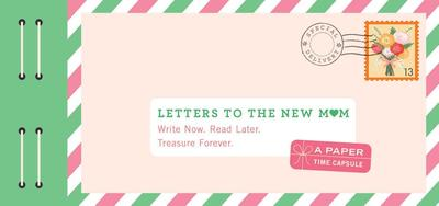 Letters to the New Mom: Write Now. Read Later. Treasure Forever. - Redmond, Lea