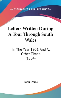 Letters Written During a Tour Through South Wales: In the Year 1803, and at Other Times (1804) - Evans, John, Dr.