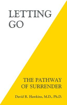 Letting Go: The Pathway of Surrender - Hawkins, David R.