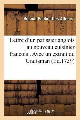 Lettre D'Un Patissier Anglois Au Nouveau Cuisinier Franc OIS . Avec Un Extrait Du Craftsman - Des Alleurs, Roland Puchot