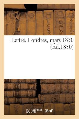 Lettre. Londres, Mars 1850 - Sans Auteur