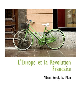 L'Europe Et La Revolution Francaise - Sorel, Albert, and E Plon, Plon (Creator)