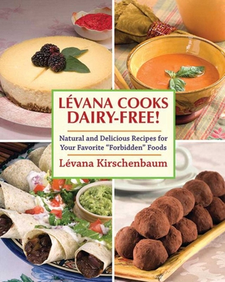 "Levana Cooks Dairy-Free!: Natural and Delicious Recipes for Your Favorite ""Forbidden"" Foods - Kirschenbaum, Levana, and Adelman, Menachem (Photographer), and Pliskin, Meir (Photographer)"