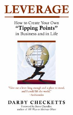 """Leverage: How to Create Your Own """"Tipping Points"""" in Business and in Life - Checketts, Darby, and Chandler, Steve (Foreword by)"""