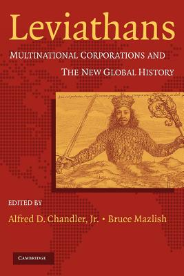 Leviathans: Multinational Corporations and the New Global History - Chandler, Alfred D (Editor), and Mazlish, Bruce (Editor)