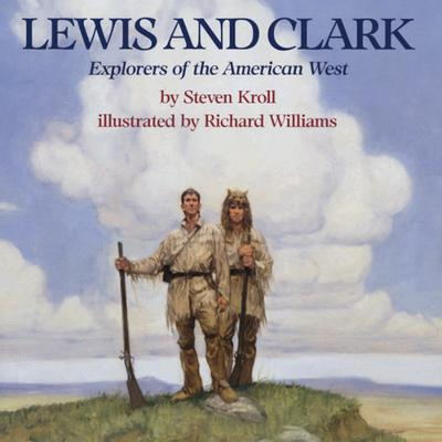 Lewis and Clark: Explorers of the American West - Kroll, Steven