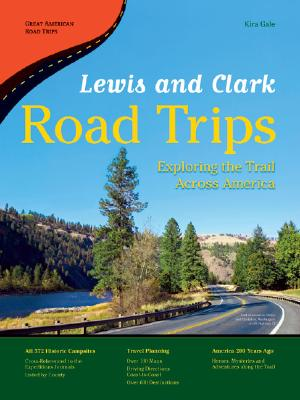 Lewis and Clark Road Trips: Exploring the Trail Across America - Gale, Kira
