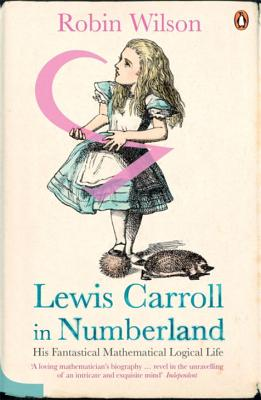 Lewis Carroll in Numberland: His Fantastical Mathematical Logical Life - Wilson, Robin