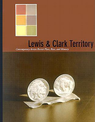 Lewis & Clark Territory: Contemporary Artists Revisit Place, Race, and Memory - Hushka, Rock, and Haukaas, Thomas Red Owl