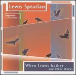 Lewis Spratlan: When Crows Gather and Other Works