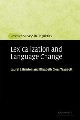 Lexicalization and Language Change - Brinton, Laurel J, Professor, and Traugott, Elizabeth Close