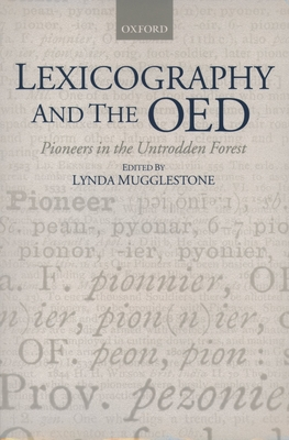 Lexicography and the OED: Pioneers in the Untrodden Forest - Mugglestone, Lynda (Editor)