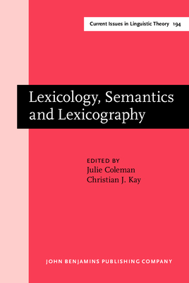 Lexicology, Semantics and Lexicography: Selected Papers from the Fourth G. L. Brook Symposium, Manchester, August 1998 - Coleman, Julie (Editor), and Kay, Christian (Editor)