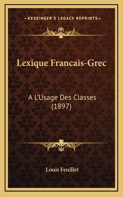 Lexique Francais-Grec: A L'Usage Des Classes (1897) - Feuillet, Louis