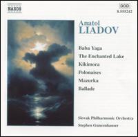 Liadov: Orchestral Works - Slovak Philharmonic Orchestra; Stephen Gunzenhauser (conductor)