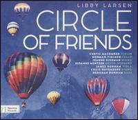 Libby Larsen: Circle of Friends - Craig Rutenberg (piano); Curtis Macomber (violin); Deborah Dunham (bass); James Dunham (viola); Jeanne Kierman (piano);...
