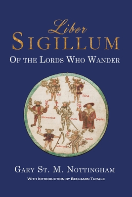 Liber Sigillum: Of the Lords Who Wander - Nottingham, Gary St. M.