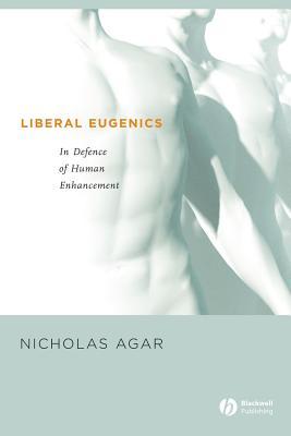 Liberal Eugenics - Agar, Nicholas