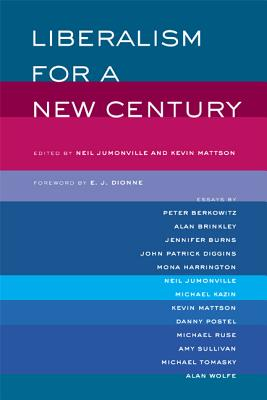 Liberalism for a New Century - Jumonville, Neil (Editor), and Mattson, Kevin (Editor), and Dionne, E J, Jr. (Foreword by)