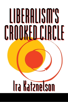 Liberalism's Crooked Circle: Letters to Adam Michnik - Katznelson, Ira, Professor