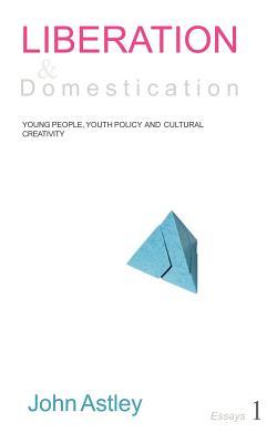 Liberation and Domestication - Astley, John