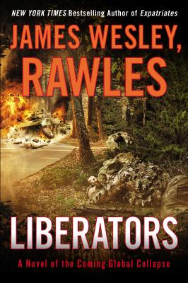 Liberators: A Novel of the Coming Global Collapse - Rawles